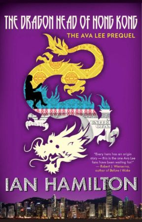 The Dragon Head of Hong Kong: The Ava Lee Prequel by IanWHamilton