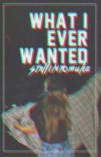 What I ever wanted {Michael Clifford} by stxllintomuke