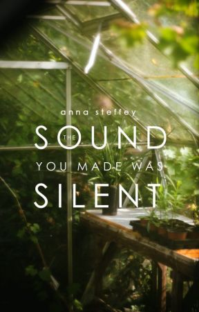 The Sound You Made Was Silent [COMING 2020] by annasteffey