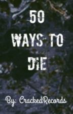 50 Ways To Die (Completed) by CrackedRecords