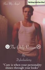 ☻The Only Reason☹ l.d by dylanbaeberry