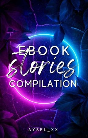 Ebook Stories Compilation (On-Going) by Aysel_xx