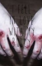 I fell in love with my bully by larrywirshipper