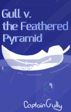 Gull v. the Feathered Pyramid by CaptainGully