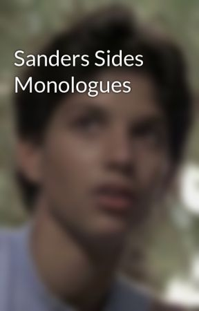 Sanders Sides Monologues by mind_writing