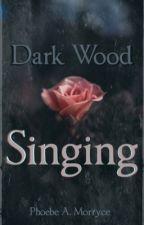 Dark Wood Singing by shebephoebe