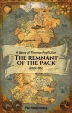 Game of thrones - The Remnant of the Pack - Book 1 by OneandOnlyElla