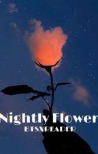 Nightly Flower|YANDEREBTSXREADER| by cattle382rose123