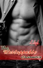 THE UNSTOPPABLE CASANOVA(ON HOLD) by letrisk