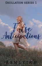 False Anticipations(Oscillation Series 1) by ashlyiah