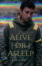 Alive | ør | Asleep: Book Two •Jyler• by -M-I-N-E-