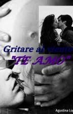 """GRITARE AL VIENTO QUE """"TE AMO"""" by Agus_Lopez"""