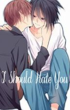 I Should Hate You ~LxLight~ (Revamped) by yaoifanboy32