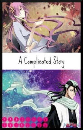A Complicated Story 『Bleach Fanfiction』 by hardcoreprincess