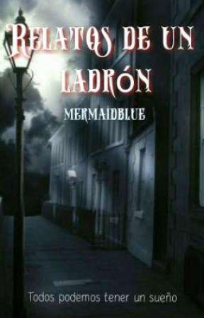 RELATOS DE UN LADRÓN~ El Diario De Un Ladrón.  by mermaidblue_