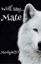 Wolf Say....MATE!!! (boyxboy) (werewolf) by moonpie20