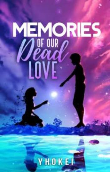 Memories of our Dead Love