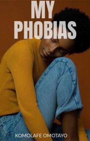 My phobias by _Otayo_