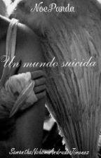 Un mundo suicida. by NoePandaSNAJ