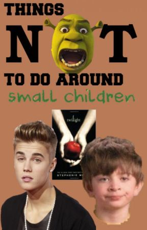 Things NOT To Do Around Small Children by BrightRiverWolf