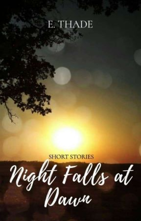 NIGHT FALLS AT DAWN by ethade
