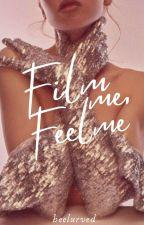 Film Me, Feel Me (Showbiz Series #1) by beelurved