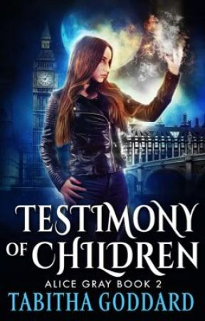 Testimony of Children (Alice Gray Book 2) by TabbyGoddard
