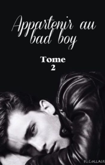 Appartenir au bad boy tome 2