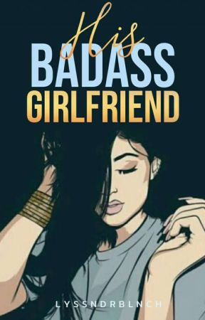 His Badass Girlfriend by LyssndrBlnch