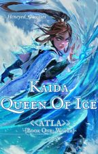 Kaida Queen Of Ice <<ATLA; Book one: Water>> by hcneyed_toasties