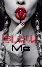 Blow Me by StringlessMarionette