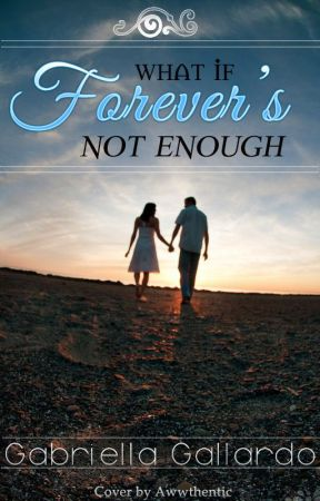 What if forever's not enough? (On hold?) by gabriella4jade