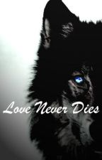Love never dies by bethanny_xoxo