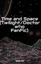 Time and Space (Twilight/Doctor who FanFic) by AgentMelindaMay