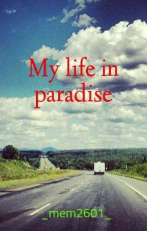 My life in paradise by _mem2601_