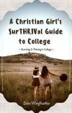 A Christian's Girl's Survival Guide to College by Skywalker15