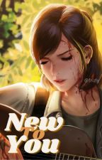 New To You - Ellie Williams X Reader by frizly