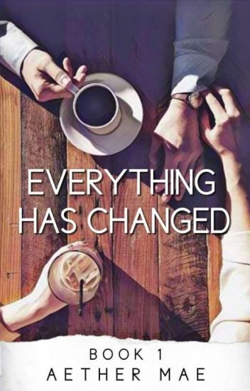 Everything Has Changed [COMPLETED]