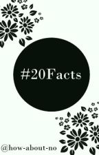 #20Facts. by how-about-no