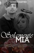 Solamente Mia (LouisTomlinson&Tu) •Wattys2015• by xxCandyCoquettexx