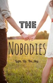 The Nobodies by Light_Up_The_Sky