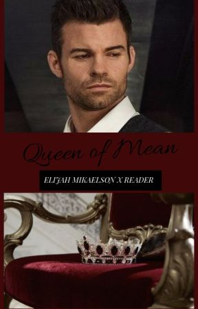 Queen of Mean (Elijah Mikaelson x Reader) by Mrs--Marvel