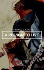 a reason to live » uchiha sasuke by malikjuana