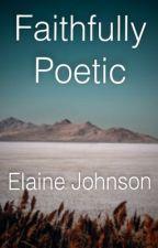 Faithfully Poetic by ElaineJohnson1