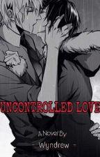 Uncontrolled Love❤ by Wyndrew