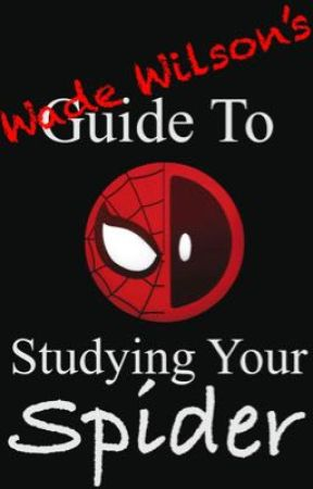 Wade Wilson's Guide to Studying Your Spider by OfficialUSMWriter
