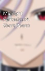 Midnight Fantasies (A Short Poem) by VampiriNotte