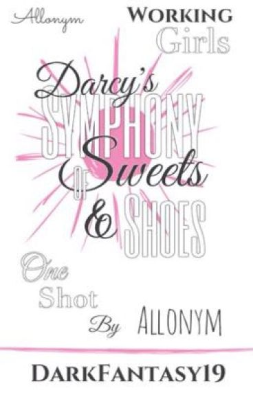 Darcy's Symphony of Sweets & Shoes (one shot) by Allonym