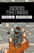 Good Things Fall Apart by LonelyinNeverland