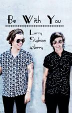 Be With You(Larry Stylinson) by 47larry